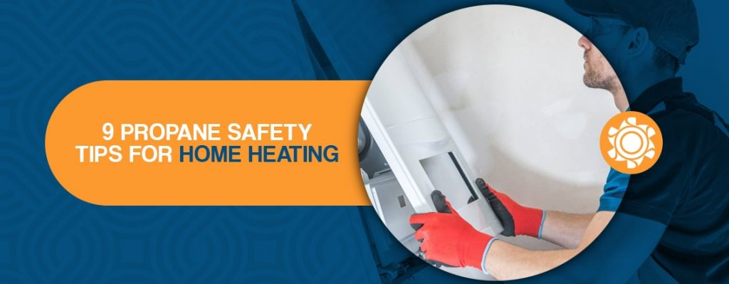 9 Propane Safety Tips for Home Heating