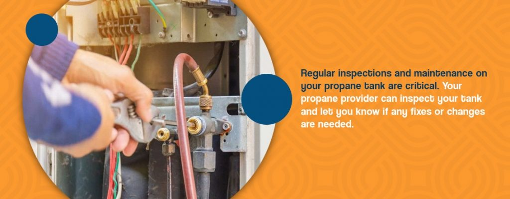Regular inspections and maintenance on your propane tank are critical.