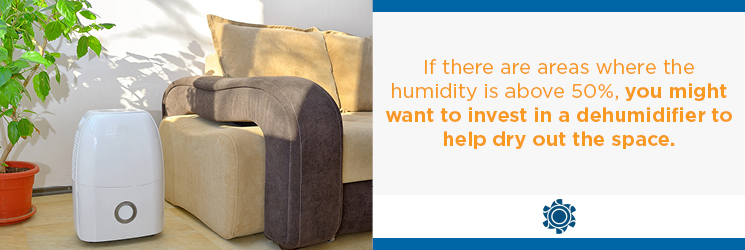 Dehumidifies can help dry out damp spaces in your home