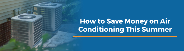 How to Save Money on Air Conditioning This Summer