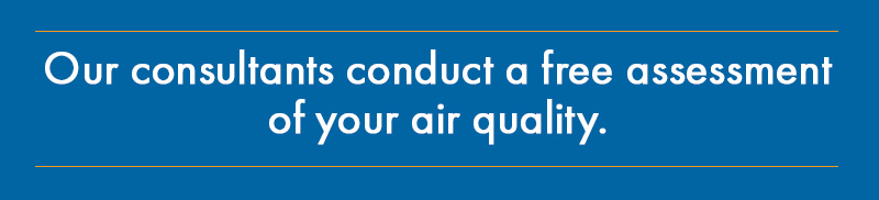Our Consultants Conduct A Free Assessment Of Your Air Quality