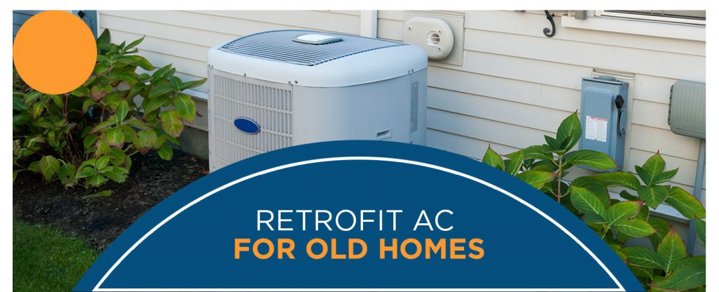 Retrofit AC For Old Homes