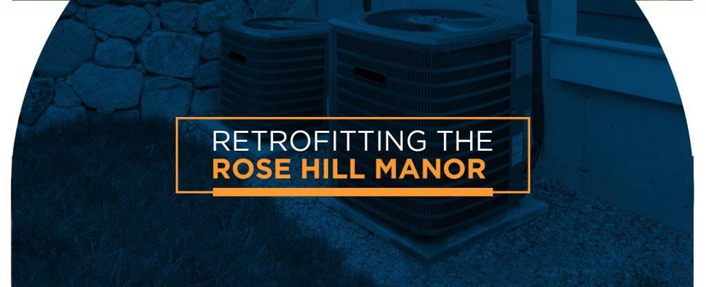 Retrofitting the Rose Hill Manor
