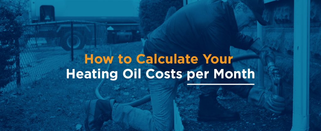 How to Calculate Your Heating Oil Costs per Month