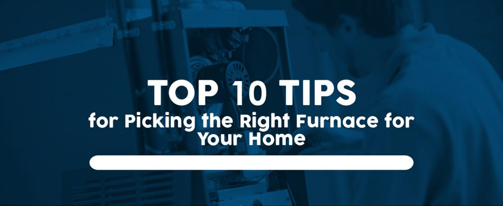 Top 10 Tips for Picking the Right Furnace for Your Home