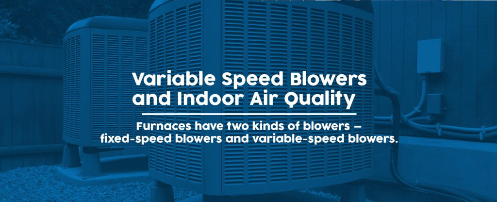 variable speed blowers and indoor air quality