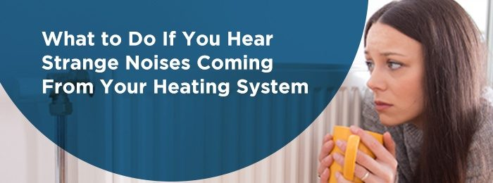 What to do if you head strange noises coming from your heating system